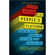 The People's Platform Taking Back Power and Culture in the Digital Age by Taylor, Astra, 9781250062598