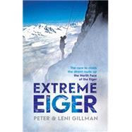 Extreme Eiger by Gillman, Peter; Gillman, Leni, 9781471142598