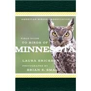 American Birding Association Field Guide to Birds of Minnesota by Erickson, Laura; Small, Brian E., 9781935622598