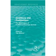 Coalitions and Competition (Routledge Revivals): The Globalization of Professional Business Services by Aharoni; Yair, 9780415722599