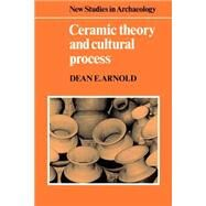Ceramic Theory and Cultural Process by Dean E. Arnold, 9780521272599
