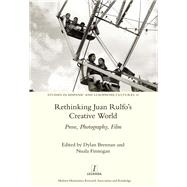 Rethinking Juan RulfoÆs Creative World: Prose, Photography, Film by Finnegan; Nuala, 9781909662599
