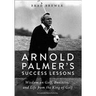 Arnold Palmer's Success Lessons by Brewer, Brad; Batura, Paul J. (CON), 9780310352600