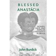 Blessed Anastacia : Women, Race and Popular Christianity in Brazil