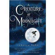 A Creature of Moonlight by Hahn, Rebecca, 9780544542600