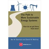 The Path to More Sustainable Energy Systems: How Do We Get There from Here? by Ebenhack, Ben W.; Martinez, Daniel M., 9781606502600