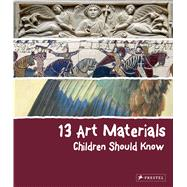 13 Art Materials Children Should Know by Marchioro, Narcisa, 9783791372600