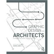 Graphic Design for Architects: A Manual for Visual Communication by Lewis; Karen, 9780415522601
