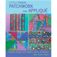 Little Ribbon Patchwork and Applique by Heart Space Studios; Wooster, Steven; Fassett, Kaffe, 9781631862601