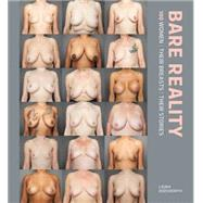 Bare Reality 100 Women, Their Breasts, Their Stories by Dodsworth, Laura, 9781780662602