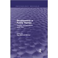 Developments in Family Therapy: Theories and Applications Since 1948 by Walrond-Skinner; Sue, 9780415742603