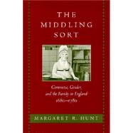 The Middling Sort: Commerce, Gender, and the Family in England, 1680-1780 by Hunt, Margaret R., 9780520202603