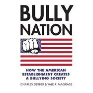 Bully Nation by Derber, Charles; Magrass, Yale R., 9780700622603