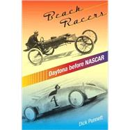 Beach Racers : Daytona Before NASCAR by Punnett, Dick, 9780813032603