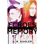 Echoes of Memory by Kahler, A. R., 9781481432603