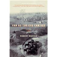 Far as the Eye Can See by Bausch, Robert, 9781620402603