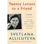Twenty Letters to a Friend by Alliluyeva, Svetlana, 9780062442604