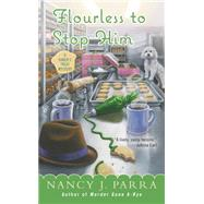 Flourless to Stop Him by Parra, Nancy J., 9780425252604