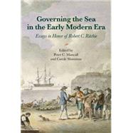 Governing the Sea in the Early Modern Era: Essays in Honor of Robert C. Ritchie by Mancall, Peter C.; Shammas, Carole, 9780873282604