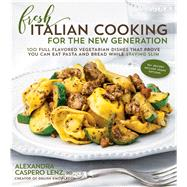 Fresh Italian Cooking for the New Generation 100 Full-Flavored Vegetarian Dishes That Prove You Can Stay Slim While Eating Pasta and Bread by Caspero, Alexandra, 9781624142604