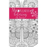 Coloring on the Go: Mindfulness by Unknown, 9781911242604