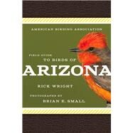 American Birding Association Field Guide to Birds of Arizona by Wright, Rick; Small, Brian E., 9781935622604