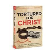 Tortured for Christ 50th Anniversary Edition by Wurmbrand, Richard, 9780830772605
