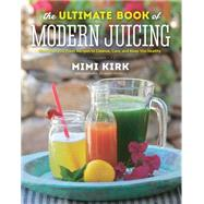 The Ultimate Book of Modern Juicing by Kirk, Mimi; Mendell, Mike, 9781581572605