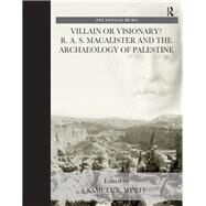 Villain or Visionary?: R. A. S. Macalister and the Archaeology of Palestine by Wolff,Samuel R., 9781909662605