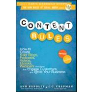 Content Rules How to Create Killer Blogs, Podcasts, Videos, Ebooks, Webinars (and More) That Engage Customers and Ignite Your Business by Handley, Ann; Chapman, C.C., 9781118232606