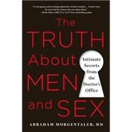 The Truth About Men and Sex Intimate Secrets from the Doctor's Office by Morgentaler, MD, Abraham, M.D., FACS, 9781250042606