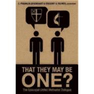 That They May Be One?: The Episcopal-united Methodist Dialogue by Brookhart, C. Franklin; Palmer, Gregory V., 9781596272606