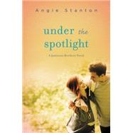 Under the Spotlight by Stanton, Angie, 9780062272607