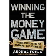 Winning the Money Game: Lessons Learned from the Financial Fouls of Pro Athletes by Foyle, Adonal; Redick, J. J., 9780062342607