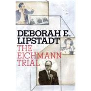 The Eichmann Trial by LIPSTADT, DEBORAH E., 9780805242607