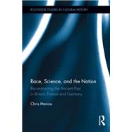 Race, Science, and the Nation: Reconstructing the Ancient Past in Britain, France and Germany by Manias; Chris, 9781138952607