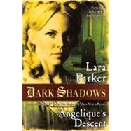Dark Shadows: Angelique's Descent by Parker, Lara, 9780765332608