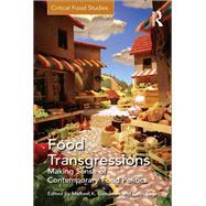 Food Transgressions: Making Sense of Contemporary Food Politics by Goodman,Michael K., 9781138252608