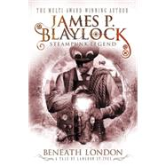 Beneath London by Blaylock, James P., 9781783292608