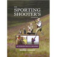 Sporting Shooters Handbook An introduction to the Sport by Downing, Graham, 9781846892608
