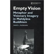 Empty Vision: Metaphor and Visionary Imagery in Mahayana Buddhism by McMahan,David, 9781138862609