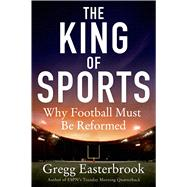 The King of Sports Why Football Must Be Reformed by Easterbrook, Gregg, 9781250012609