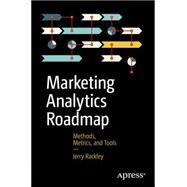 Marketing Analytics Roadmap: Methods, Metrics, and Tools by Rackley, Jerry, 9781484202609