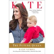 Kate: The Future Queen by Nicholl, Katie, 9781602862609
