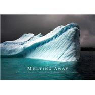 Melting Away: A Ten-year Journey Through Our Endangered Polar Regions by Seaman, Camille, 9781616892609