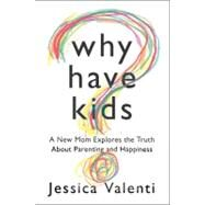 Why Have Kids? by Valenti, Jessica, 9780547892610