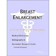 Breast Enlargement: A Medical Dictionary, Bibliography, And Annotated Research Guide To Internet References