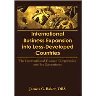 International Business Expansion Into Less-Developed Countries: The International Finance Corporation and Its Operations by Kaynak; Erdener, 9781138992610