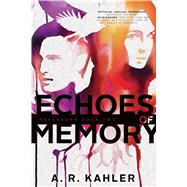 Echoes of Memory by Kahler, A. R., 9781481432610