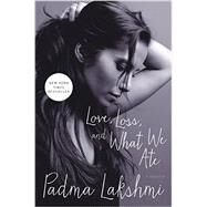 Love, Loss, and What We Ate by Lakshmi, Padma, 9780062202611